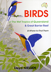 Birds of the Wet Tropics of Queensland and Great Barrier Reef and Where to Find Them