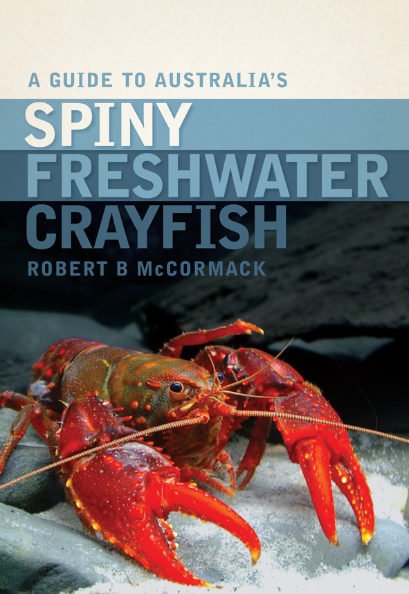 A Guide to Australia's Spiny Freshwater Crayfish, Robert B McCormack